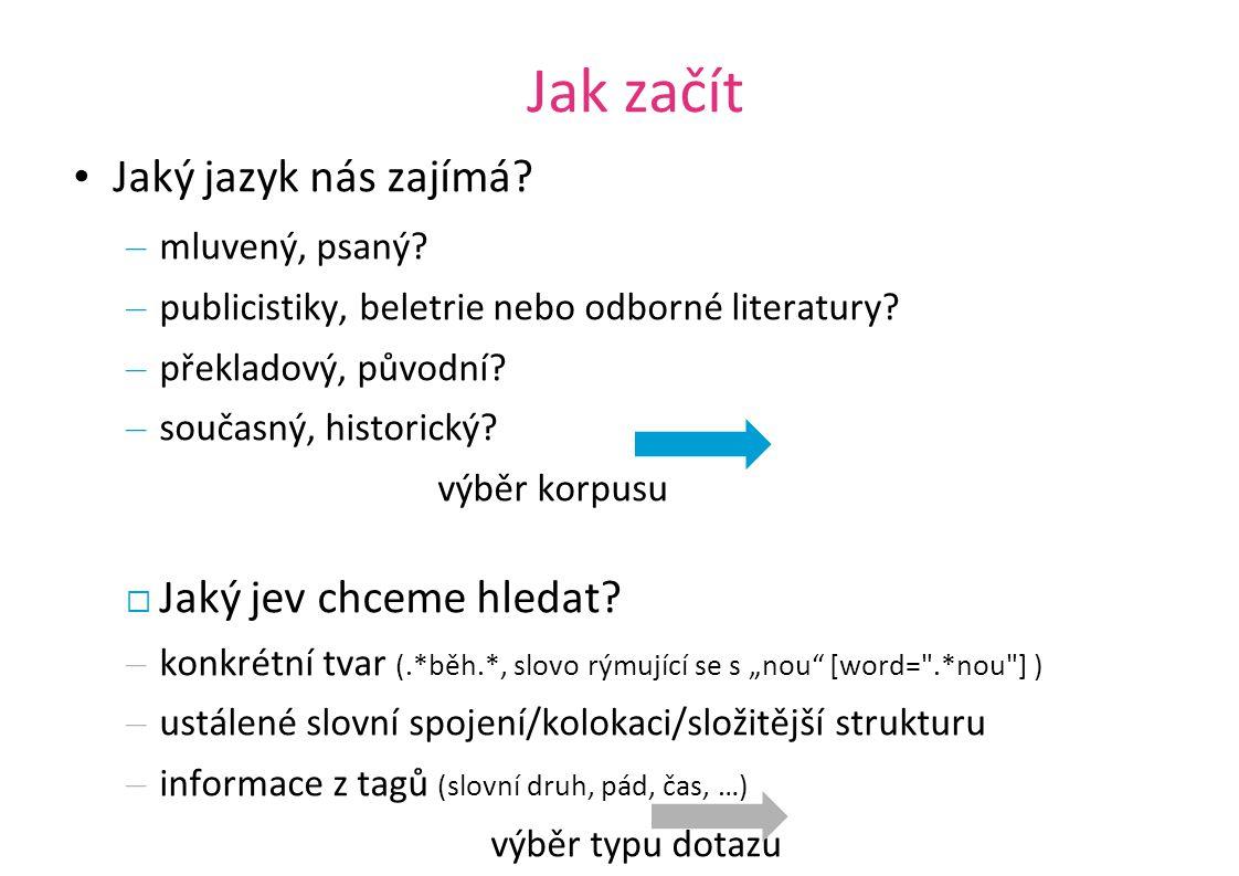 Jak začít Jaký jazyk nás zajímá? – mluvený, psaný? – publicistiky, beletrie nebo odborné literatury? – překladový, původní? – současný, historický? vý