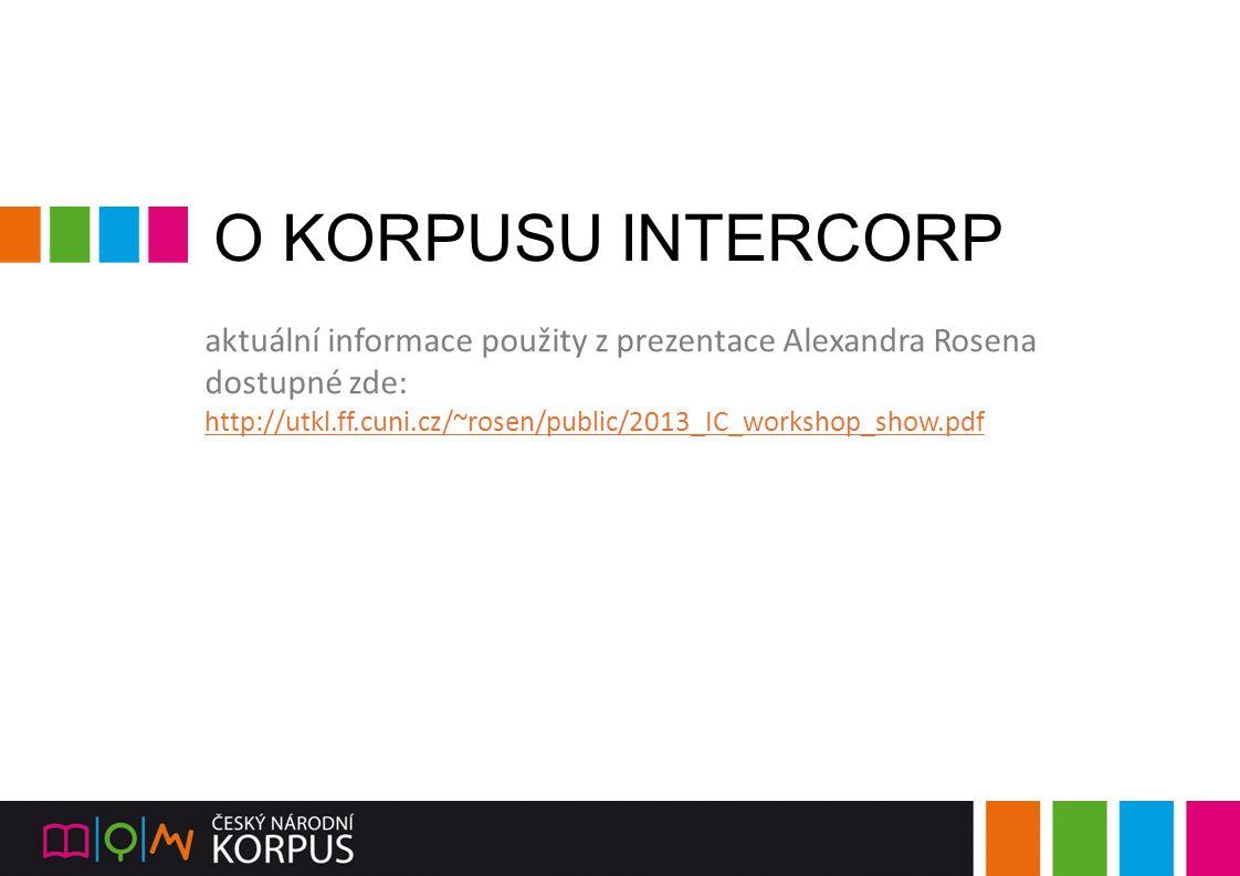 O KORPUSU INTERCORP aktuální informace použity z prezentace Alexandra Rosena dostupné zde: http://utkl.ff.cuni.cz/~rosen/public/2013_IC_workshop_show.