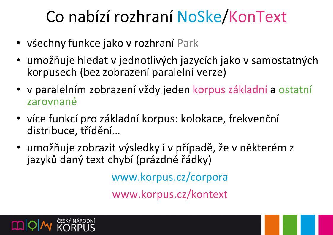 Co nabízí rozhraní NoSke/KonText všechny funkce jako v rozhraní Park umožňuje hledat v jednotlivých jazycích jako v samostatných korpusech (bez zobraz