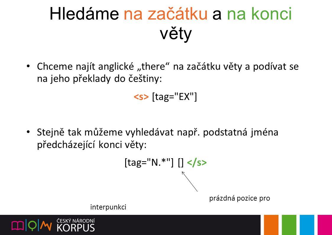 """Hledáme na začátku a na konci věty Chceme najít anglické """"there"""" na začátku věty a podívat se na jeho překlady do češtiny: [tag="""