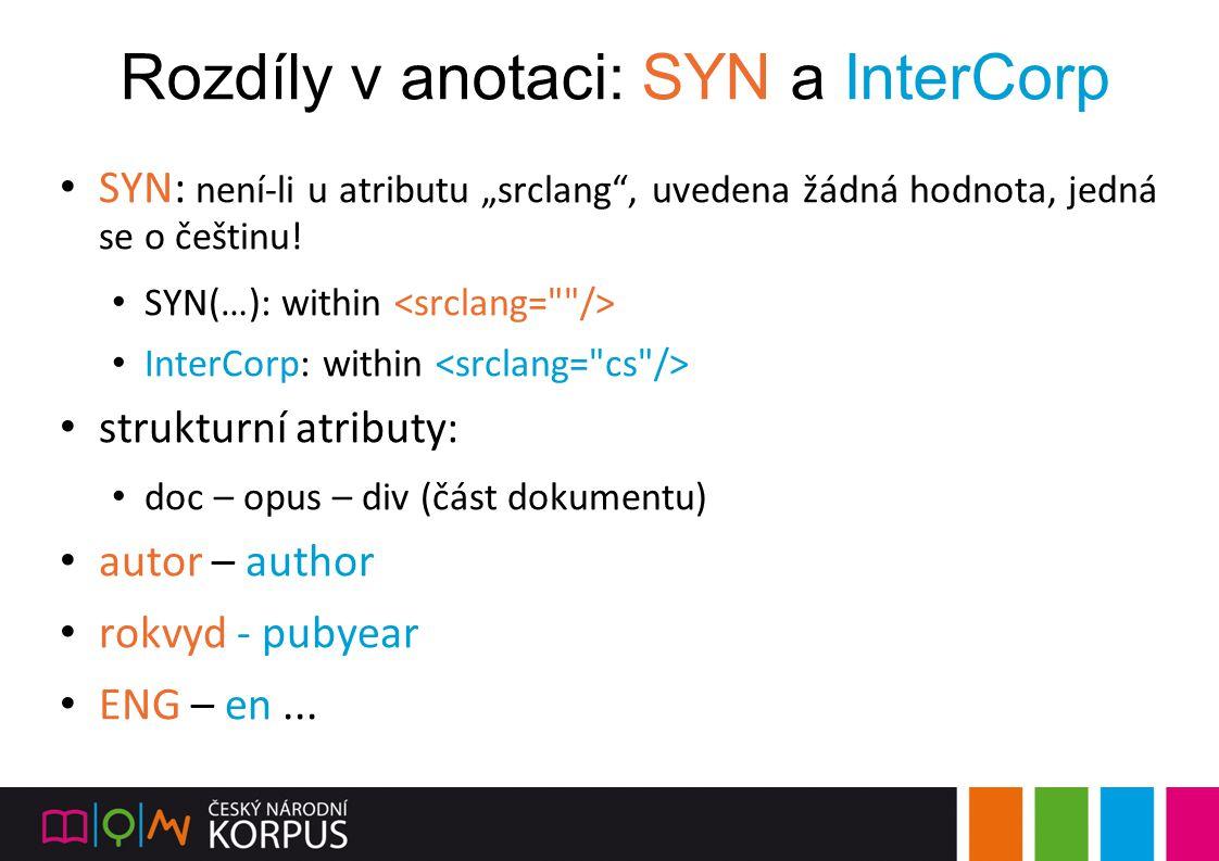 """Rozdíly v anotaci: SYN a InterCorp SYN: není-li u atributu """"srclang"""", uvedena žádná hodnota, jedná se o češtinu! SYN(…): within InterCorp: within stru"""