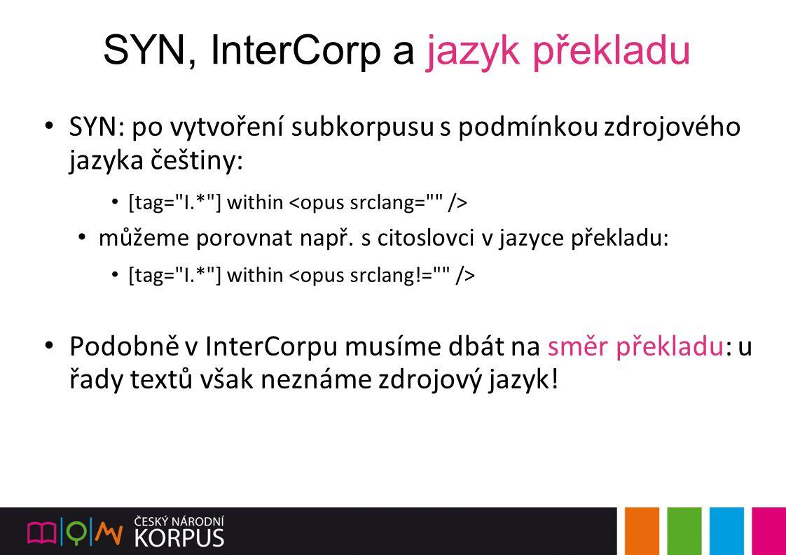 SYN, InterCorp a jazyk překladu SYN: po vytvoření subkorpusu s podmínkou zdrojového jazyka češtiny: [tag=