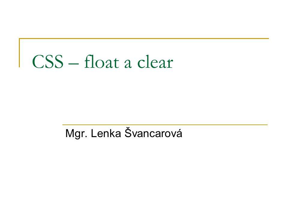 CSS – float Vlastnost určuje obtékání prvku.