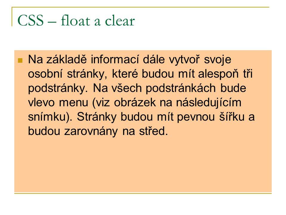 CSS – float a clear Na základě informací dále vytvoř svoje osobní stránky, které budou mít alespoň tři podstránky. Na všech podstránkách bude vlevo me