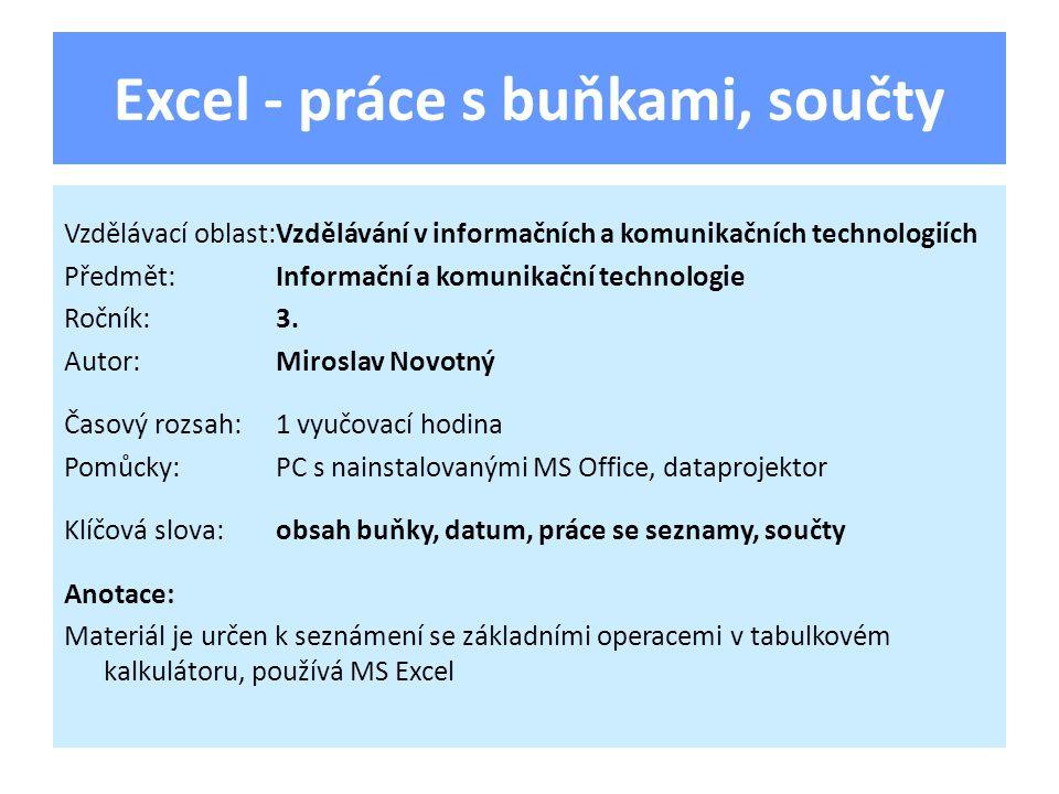 Excel - práce s buňkami, součty Vzdělávací oblast:Vzdělávání v informačních a komunikačních technologiích Předmět:Informační a komunikační technologie