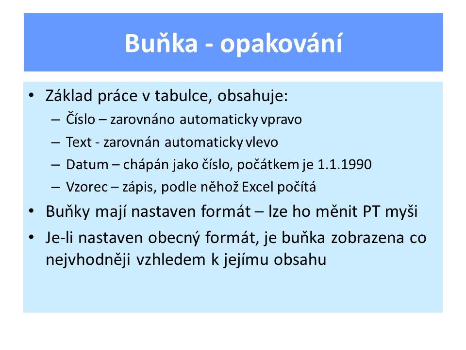 Základ práce v tabulce, obsahuje: – Číslo – zarovnáno automaticky vpravo – Text - zarovnán automaticky vlevo – Datum – chápán jako číslo, počátkem je