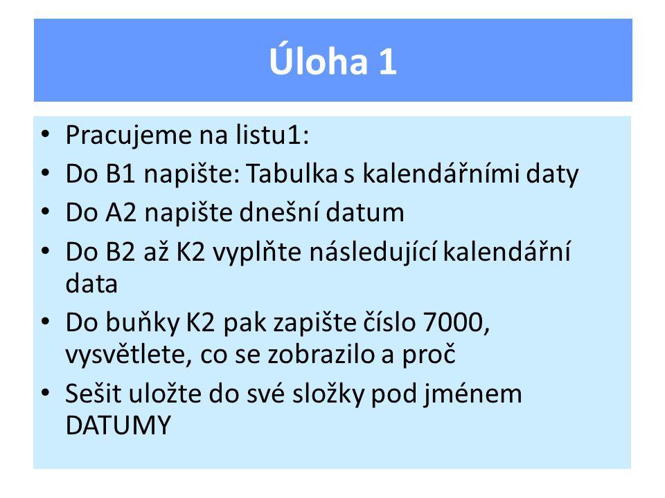 Pracujeme na listu1: Do B1 napište: Tabulka s kalendářními daty Do A2 napište dnešní datum Do B2 až K2 vyplňte následující kalendářní data Do buňky K2