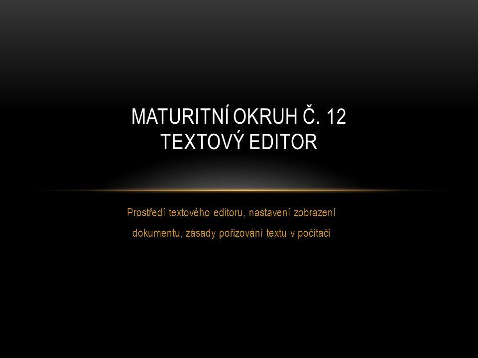 Prostředí textového editoru, nastavení zobrazení dokumentu, zásady pořizování textu v počítači MATURITNÍ OKRUH Č. 12 TEXTOVÝ EDITOR
