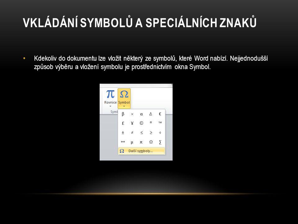 VKLÁDÁNÍ SYMBOLŮ A SPECIÁLNÍCH ZNAKŮ Kdekoliv do dokumentu lze vložit některý ze symbolů, které Word nabízí. Nejjednodušší způsob výběru a vložení sym
