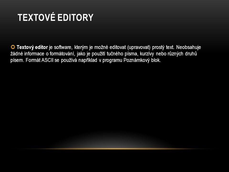 TEXTOVÉ EDITORY Textový editor je software, kterým je možné editovat (upravovat) prostý text. Neobsahuje žádné informace o formátování, jako je použit