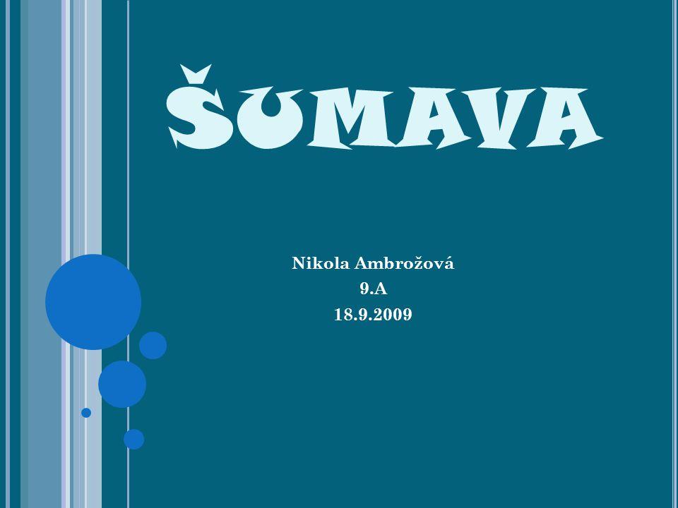ŠUMAVA Nikola Ambrožová 9.A 18.9.2009