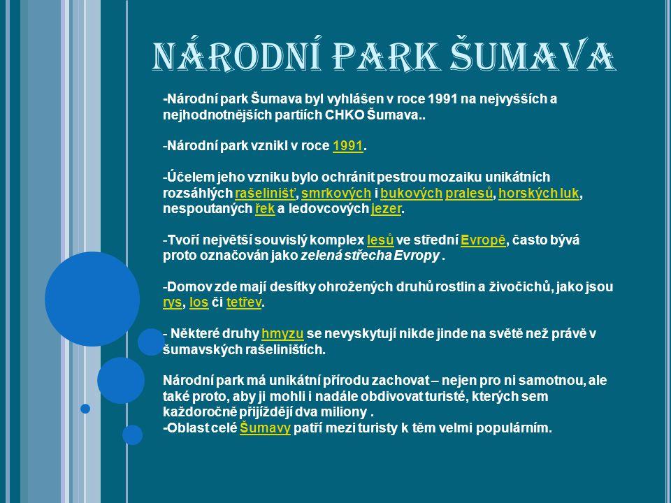 Národní park Šumava -Národní park Šumava byl vyhlášen v roce 1991 na nejvyšších a nejhodnotnějších partiích CHKO Šumava..