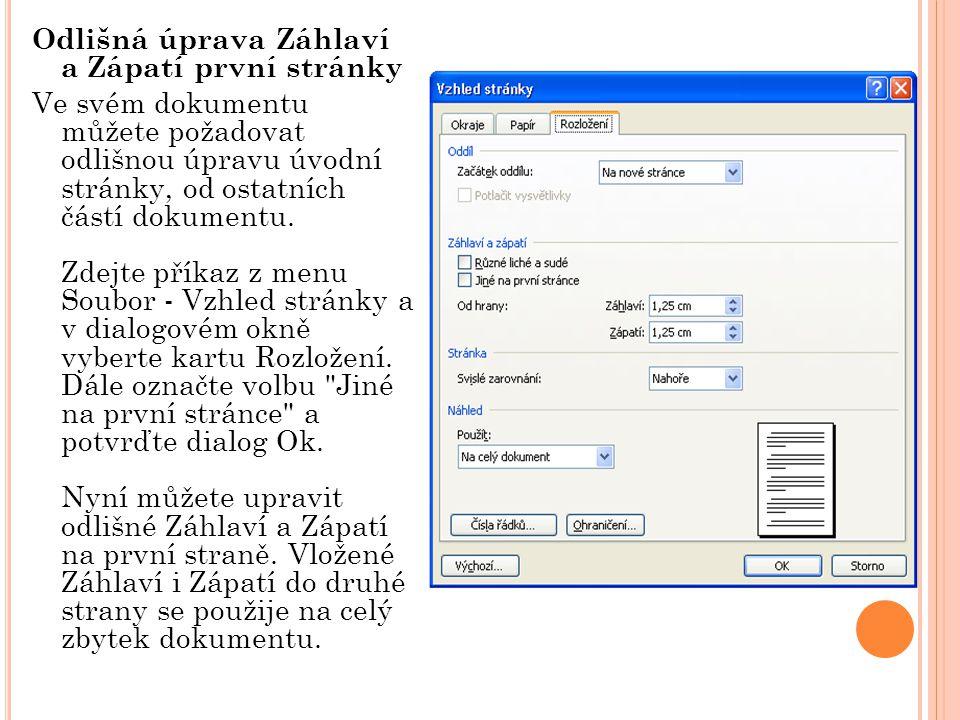 Odlišná úprava Záhlaví a Zápatí první stránky Ve svém dokumentu můžete požadovat odlišnou úpravu úvodní stránky, od ostatních částí dokumentu. Zdejte