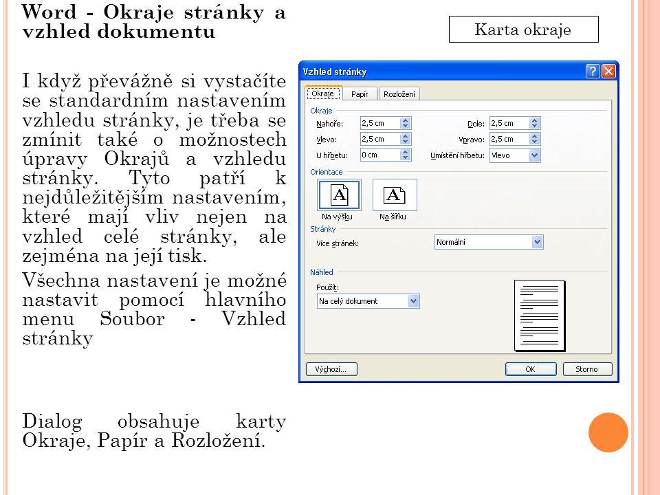Word - Okraje stránky a vzhled dokumentu I když převážně si vystačíte se standardním nastavením vzhledu stránky, je třeba se zmínit také o možnostech úpravy Okrajů a vzhledu stránky.