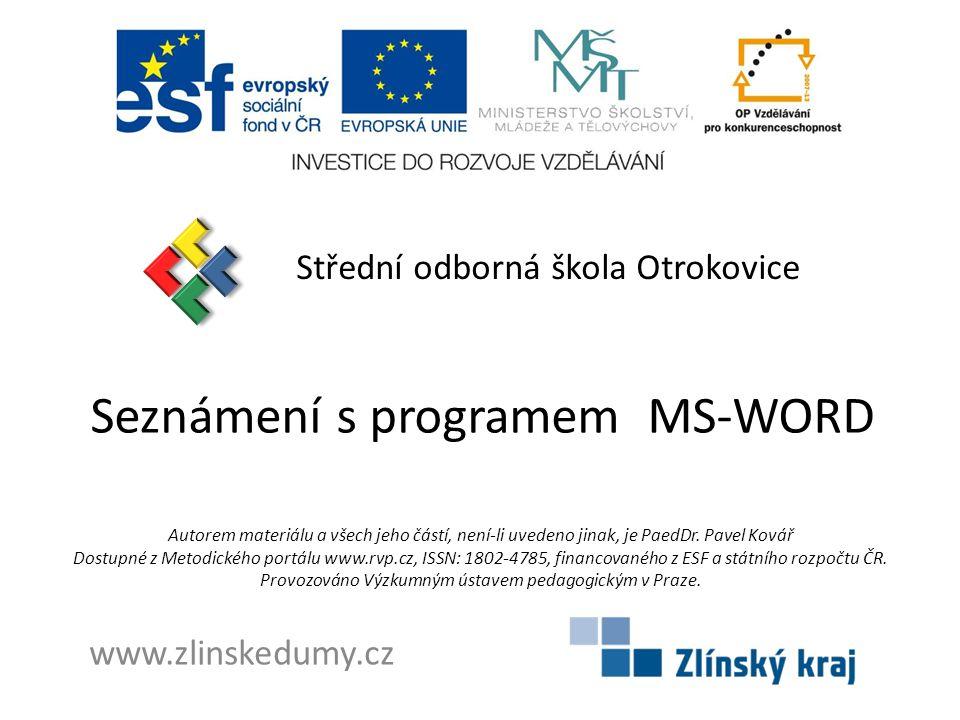 Seznámení s programem MS-WORD Střední odborná škola Otrokovice www.zlinskedumy.cz Autorem materiálu a všech jeho částí, není-li uvedeno jinak, je PaedDr.