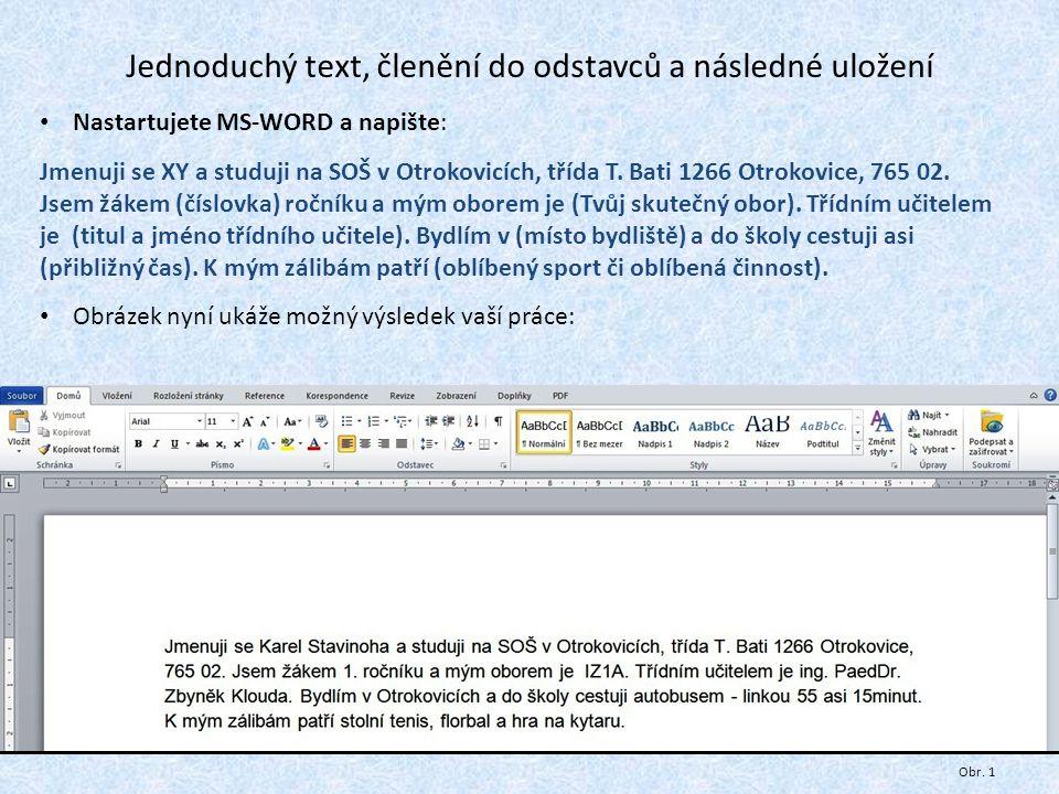Jednoduchý text, členění do odstavců a následné uložení Nastartujete MS-WORD a napište: Jmenuji se XY a studuji na SOŠ v Otrokovicích, třída T.