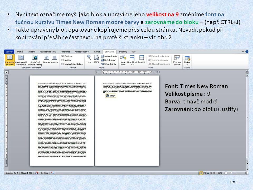 Nyní text označíme myší jako blok a upravíme jeho velikost na 9 změníme font na tučnou kurzívu Times New Roman modré barvy a zarovnáme do bloku – (např.
