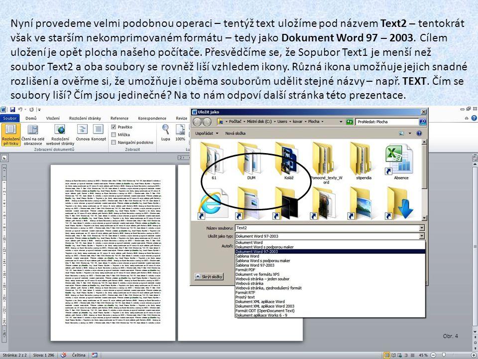 Nyní provedeme velmi podobnou operaci – tentýž text uložíme pod názvem Text2 – tentokrát však ve starším nekomprimovaném formátu – tedy jako Dokument Word 97 – 2003.