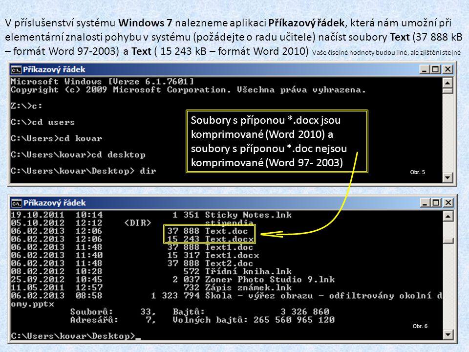 Obr. 5 V příslušenství systému Windows 7 nalezneme aplikaci Příkazový řádek, která nám umožní při elementární znalosti pohybu v systému (požádejte o r
