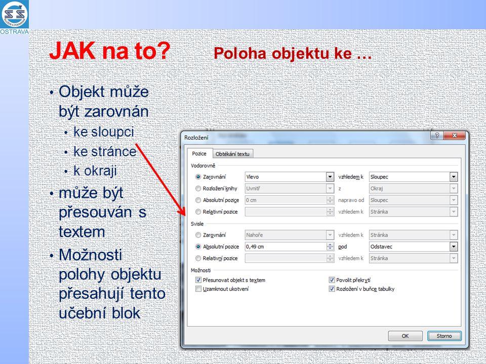 Objekt může být zarovnán ke sloupci ke stránce k okraji může být přesouván s textem Možnosti polohy objektu přesahují tento učební blok Poloha objektu ke … JAK na to