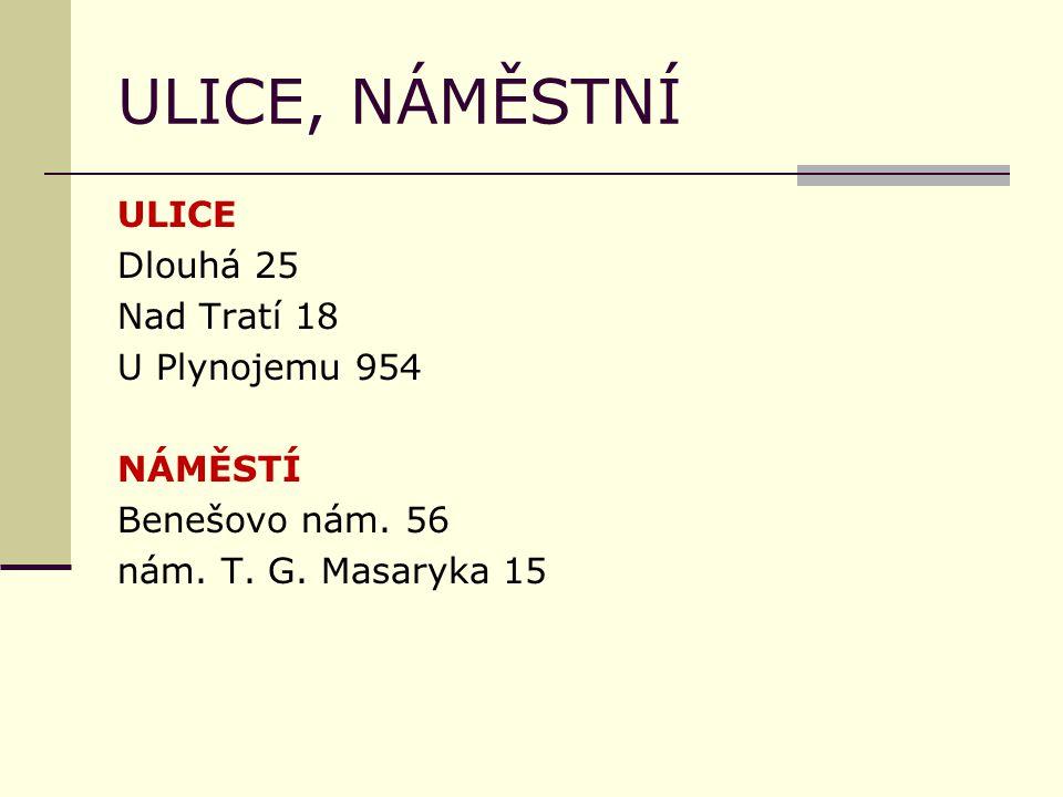 ULICE, NÁMĚSTNÍ ULICE Dlouhá 25 Nad Tratí 18 U Plynojemu 954 NÁMĚSTÍ Benešovo nám. 56 nám. T. G. Masaryka 15