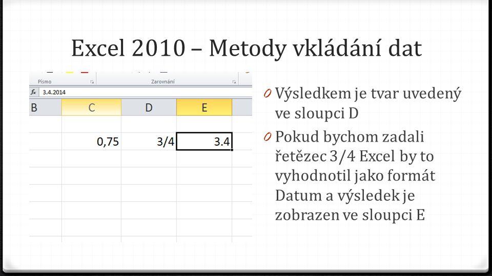Excel 2010 – Metody vkládání dat 0 Výsledkem je tvar uvedený ve sloupci D 0 Pokud bychom zadali řetězec 3/4 Excel by to vyhodnotil jako formát Datum a výsledek je zobrazen ve sloupci E