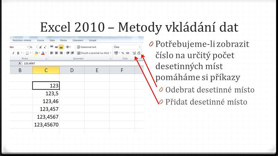 Excel 2010 – Metody vkládání dat 0 Potřebujeme-li zobrazit číslo na určitý počet desetinných míst pomáháme si příkazy 0 Odebrat desetinné místo 0 Přidat desetinné místo