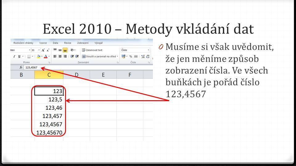 Excel 2010 – Metody vkládání dat 0 Musíme si však uvědomit, že jen měníme způsob zobrazení čísla.