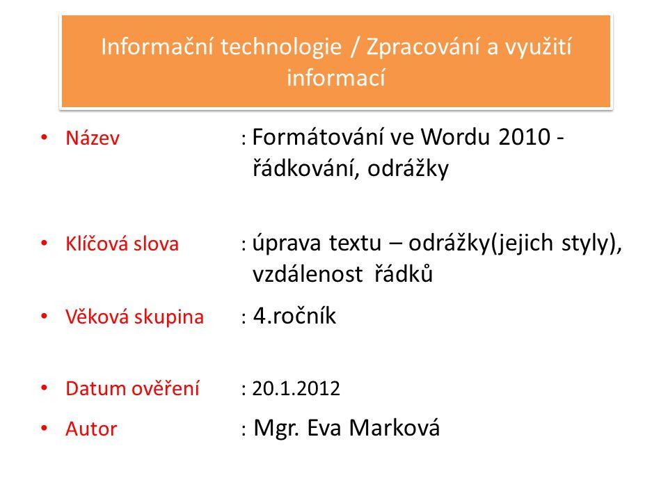 Anotace : Žák pracuje s textem napsaným ve Wordu 2010, upravuje ho dle potřeby – volí vhodné řádkování, pracuje s odrážkami.