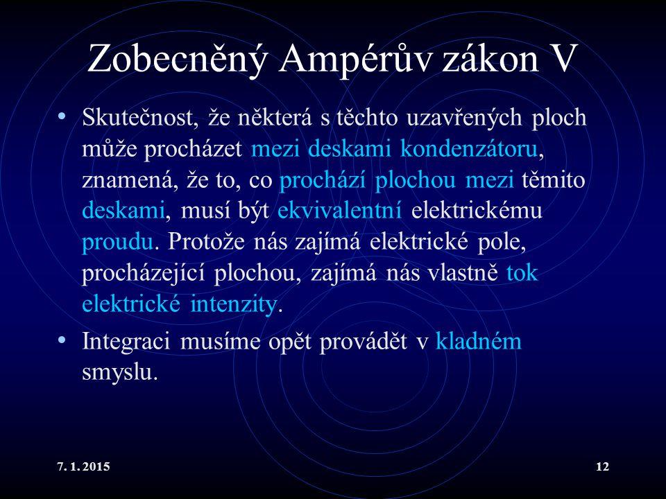 7. 1. 201512 Zobecněný Ampérův zákon V Skutečnost, že některá s těchto uzavřených ploch může procházet mezi deskami kondenzátoru, znamená, že to, co p
