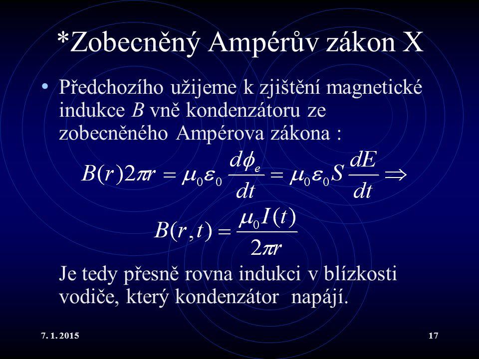 7. 1. 201517 *Zobecněný Ampérův zákon X Předchozího užijeme k zjištění magnetické indukce B vně kondenzátoru ze zobecněného Ampérova zákona : Je tedy