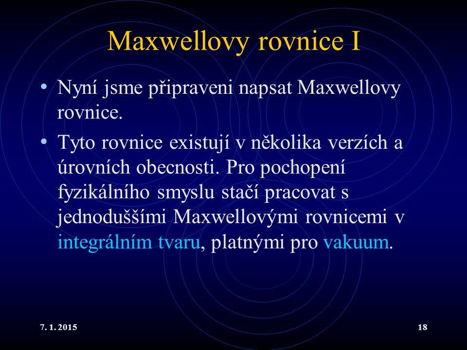 7. 1. 201518 Maxwellovy rovnice I Nyní jsme připraveni napsat Maxwellovy rovnice. Tyto rovnice existují v několika verzích a úrovních obecnosti. Pro p