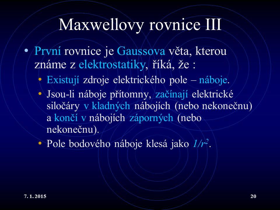7. 1. 201520 Maxwellovy rovnice III První rovnice je Gaussova věta, kterou známe z elektrostatiky, říká, že : Existují zdroje elektrického pole – nábo