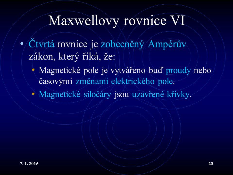7. 1. 201523 Maxwellovy rovnice VI Čtvrtá rovnice je zobecněný Ampérův zákon, který říká, že: Magnetické pole je vytvářeno buď proudy nebo časovými zm