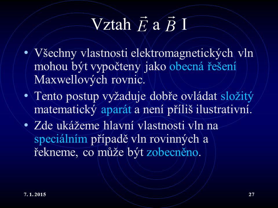 7. 1. 201527 Vztah a I Všechny vlastnosti elektromagnetických vln mohou být vypočteny jako obecná řešení Maxwellových rovnic. Tento postup vyžaduje do