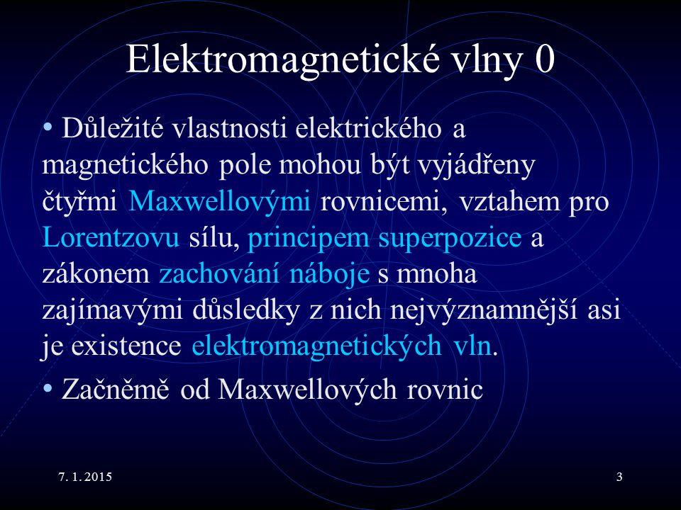 7. 1. 20153 Elektromagnetické vlny 0 Důležité vlastnosti elektrického a magnetického pole mohou být vyjádřeny čtyřmi Maxwellovými rovnicemi, vztahem p