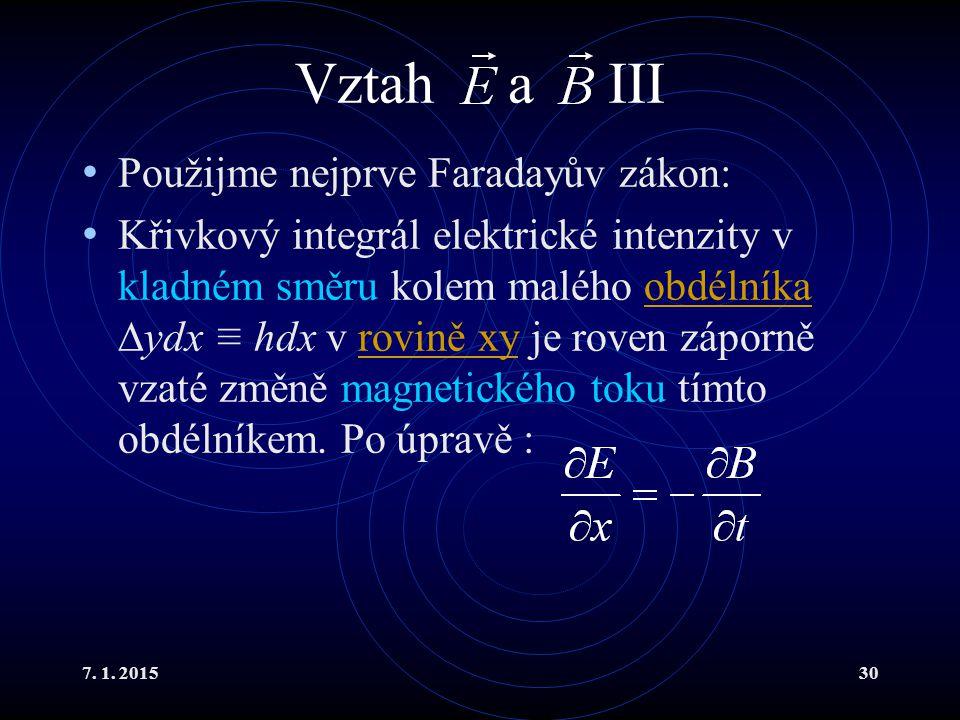 7. 1. 201530 Vztah a III Použijme nejprve Faradayův zákon: Křivkový integrál elektrické intenzity v kladném směru kolem malého obdélníka  ydx ≡ hdx v