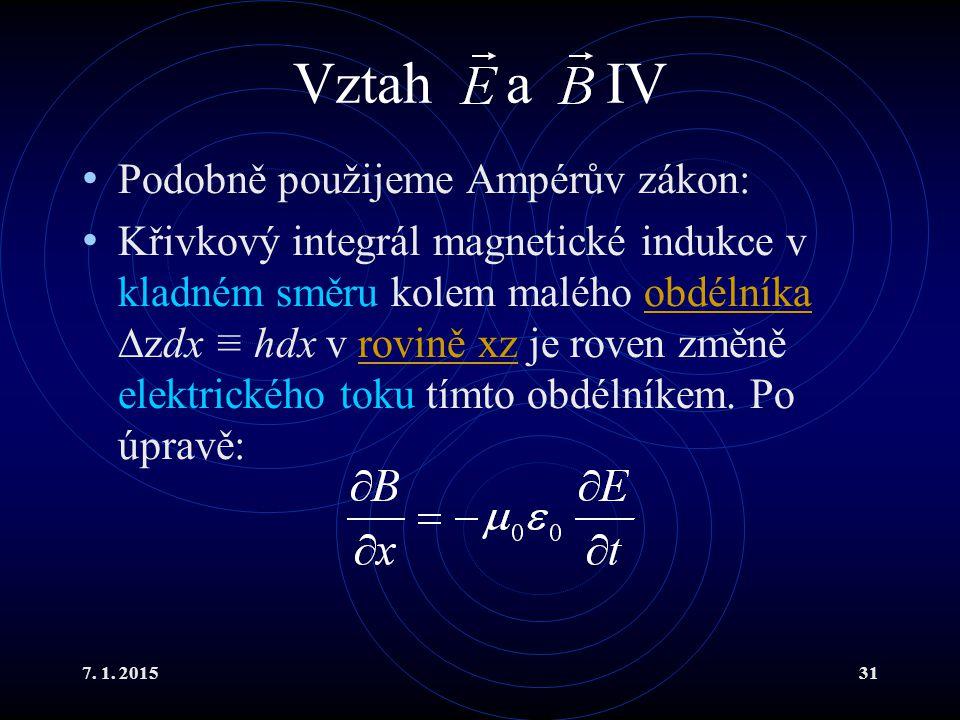 7. 1. 201531 Vztah a IV Podobně použijeme Ampérův zákon: Křivkový integrál magnetické indukce v kladném směru kolem malého obdélníka  zdx ≡ hdx v rov