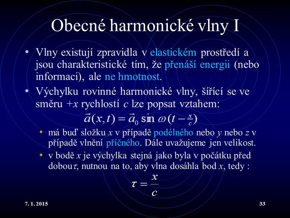 7. 1. 201533 Obecné harmonické vlny I Vlny existují zpravidla v elastickém prostředí a jsou charakteristické tím, že přenáší energii (nebo informaci),