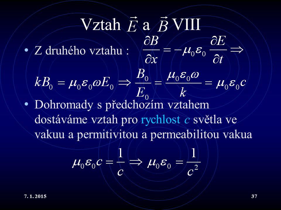7. 1. 201537 Vztah a VIII Z druhého vztahu : Dohromady s předchozím vztahem dostáváme vztah pro rychlost c světla ve vakuu a permitivitou a permeabili