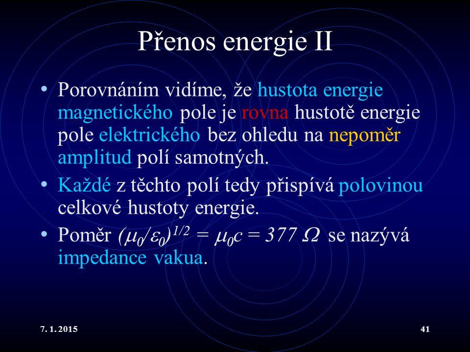 7. 1. 201541 Přenos energie II Porovnáním vidíme, že hustota energie magnetického pole je rovna hustotě energie pole elektrického bez ohledu na nepomě