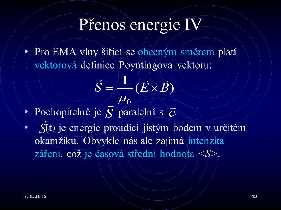7. 1. 201543 Přenos energie IV Pro EMA vlny šířící se obecným směrem platí vektorová definice Poyntingova vektoru: Pochopitelně je paralelní s. (t) je