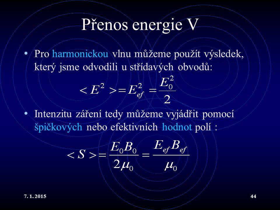7. 1. 201544 Přenos energie V Pro harmonickou vlnu můžeme použít výsledek, který jsme odvodili u střídavých obvodů: Intenzitu záření tedy můžeme vyjád