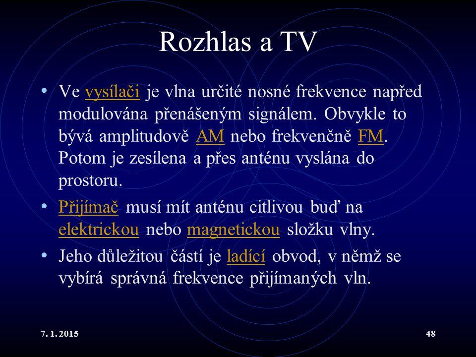7. 1. 201548 Rozhlas a TV Ve vysílači je vlna určité nosné frekvence napřed modulována přenášeným signálem. Obvykle to bývá amplitudově AM nebo frekve
