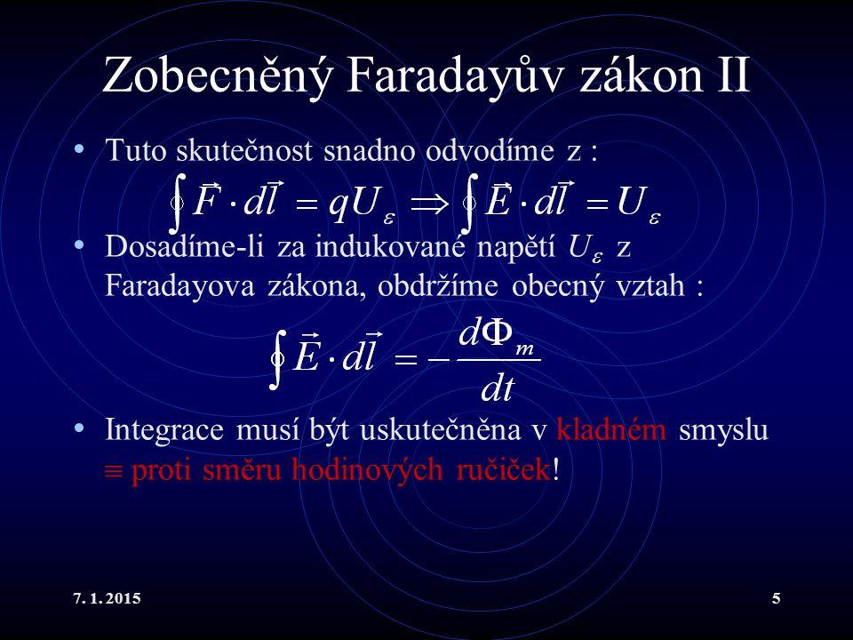 7. 1. 20155 Zobecněný Faradayův zákon II Tuto skutečnost snadno odvodíme z : Dosadíme-li za indukované napětí U  z Faradayova zákona, obdržíme obecný