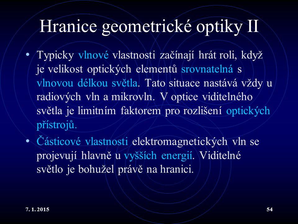 7. 1. 201554 Hranice geometrické optiky II Typicky vlnové vlastnosti začínají hrát roli, když je velikost optických elementů srovnatelná s vlnovou dél