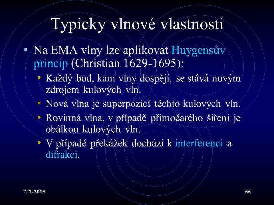 7. 1. 201555 Typicky vlnové vlastnosti Na EMA vlny lze aplikovat Huygensův princip (Christian 1629-1695): Každý bod, kam vlny dospějí, se stává novým