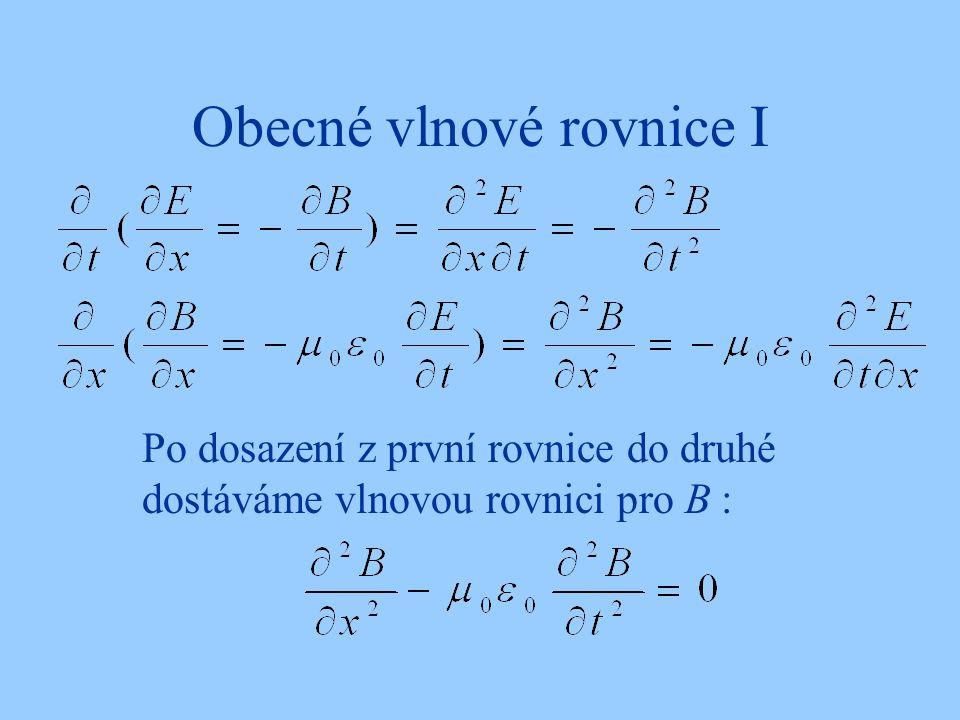 Obecné vlnové rovnice I Po dosazení z první rovnice do druhé dostáváme vlnovou rovnici pro B :