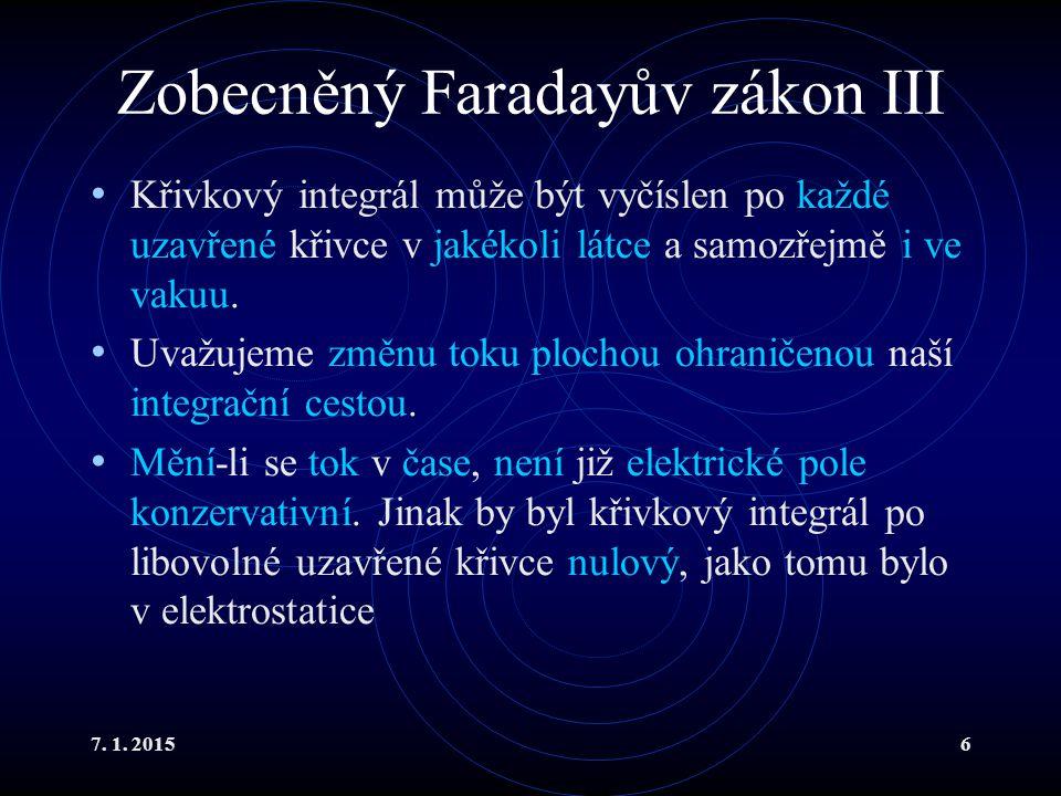 7. 1. 20156 Zobecněný Faradayův zákon III Křivkový integrál může být vyčíslen po každé uzavřené křivce v jakékoli látce a samozřejmě i ve vakuu. Uvažu