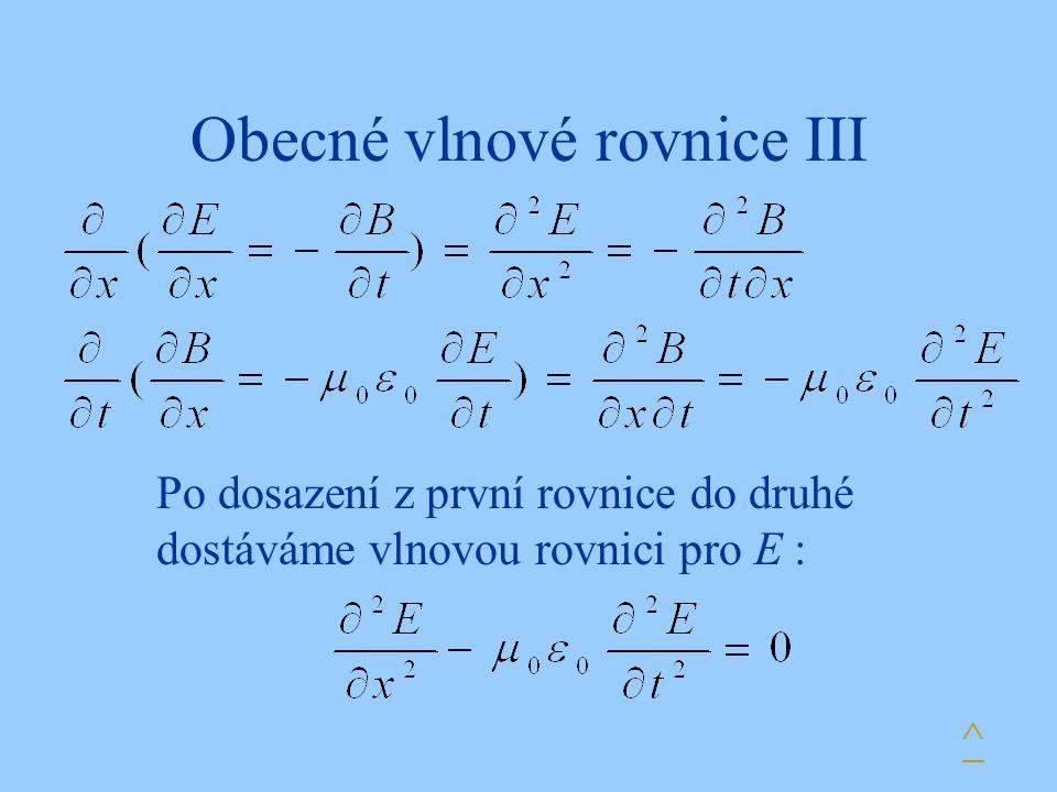 Obecné vlnové rovnice III ^ Po dosazení z první rovnice do druhé dostáváme vlnovou rovnici pro E :